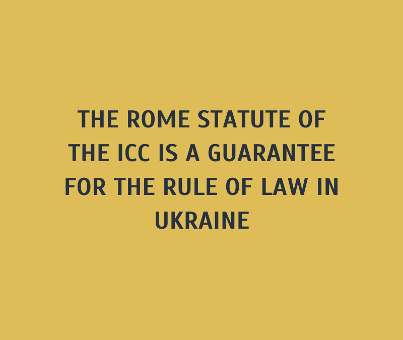 The Rome Statute of the ICC is a guarantee for the Rule of Law in Ukraine: Time to Decide Where Ukraine Stands